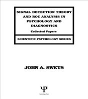 Signal Detection Theory and Roc Analysis in Psychology and Diagnostics : Collected Papers  - Swets, John A.