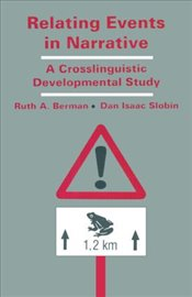 Relating Events in Narrative : A Crosslinguistic Developmental Study - Berman, Ruth A.