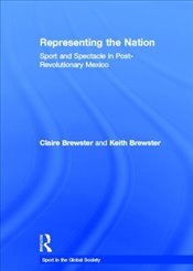 Representing the Nation : Sport and Spectacle in Post-Revolutionary Mexico  - Brewster, Claire