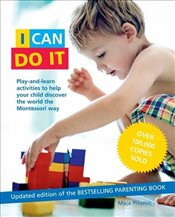 I Can Do it : Play-And-Learn Activities to Help Your Child Discover the World the Montessori Way - Pitamic, Maja