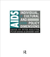 AIDS : Individual, Cultural and Policy Dimensions - Aggleton, Peter