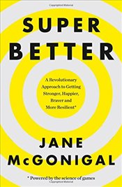 SuperBetter: How a gameful life can make you stronger, happier, braver and more resilient - McGonigal, Jane