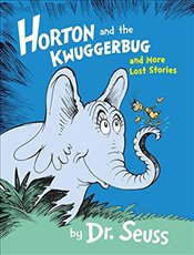 Horton and the Kwuggerbug and More Lost Stories (Dr Seuss) - Seuss, Dr.