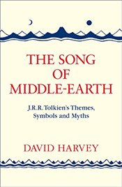 Song of Middle-earth : J. R. R. Tolkien's Themes, Symbols and Myths - Harvey, David