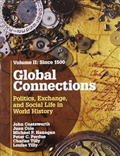 Global Connections: Volume 2, Since 1500: Politics, Exchange, and Social Life in World History - Coatsworth, John