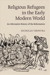 Religious Refugees in the Early Modern World - Terpstra, Nicholas