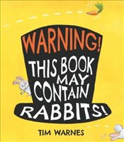 Warning! This Book May Contain Rabbits! - Warnes, Tim