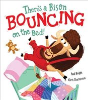 Theres a Bison Bouncing on the Bed! - Bright, Paul