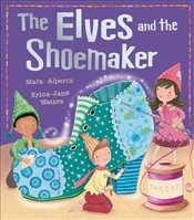 Elves and the Shoemaker (My First Fairy Tales) - Alperin, Mara
