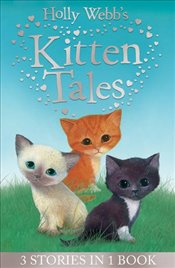 Holly Webbs Kitten Tales: Sky the Unwanted Kitten, Ginger the Stray Kitten, Misty the Abandoned Kit - Webb, Holly