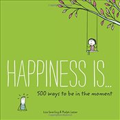 Happiness Is... 500 Ways to Be in the Moment - Swerling, Lisa