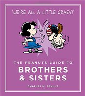 Peanuts Guide to Brothers and Sisters : Peanuts Guide to Life - Schulz, Charles M.