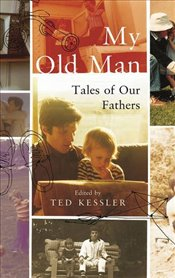 My Old Man : Tales of Our Fathers - Kessler, Ted