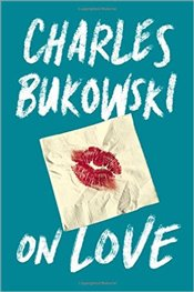 On Love - Bukowski, Charles