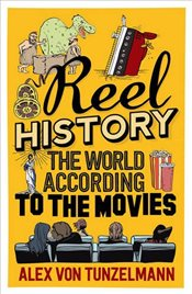 Reel History : The World According to the Movies - Tunzelmann, Alex Von