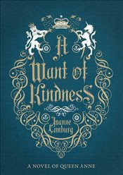 Want of Kindness : A Novel of Queen Anne - Limburg, Joanne