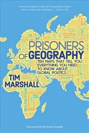 Prisoners of Geography : Ten Maps That Tell You Everything You Need to Know About Global Politics - Marshall, Tim