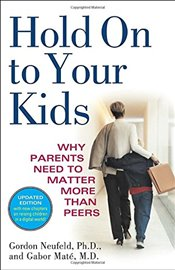 Hold on to Your Kids : Why Parents Need to Matter More Than Peers - Neufeld, Gordon