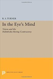 In the Eyes Mind: Vision and the Helmholtz-Hering Controversy - Turner, R. S.