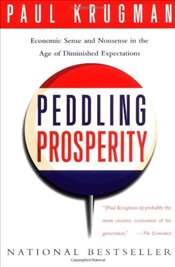 Peddling Prosperity : Economic Sense and Nonsense in an Age of Diminished Expectations - Krugman, Paul R.