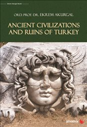 Ancient Civilizations and Ruins of Turkey - Akurgal, Ekrem