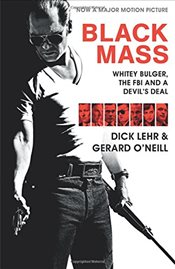 Black Mass : Whitey Bulger, the FBI and a Devils Deal - Lehr, Dick