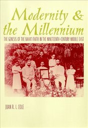 Modernity and the Millennium : The Genesis of the Bahai Faith in the Nineteenth Century - COLE, JUAN
