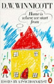 Home is Where We Start from - Winnicott, D.W.