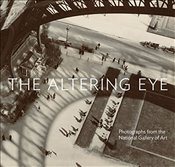 Altering Eye: Photographs from the National Gallery of Art - Greenough, Sarah