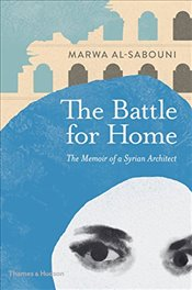 Battle for Home : Memoir of a Syrian Architect - al-Sabouni, Marwa