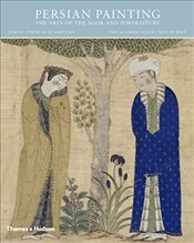 Persian Painting : The Arts of the Book and Portraiture - Adamova, Adel T.