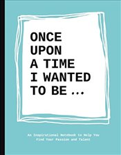 Once upon a time I wanted to be...: An Inspirational Notebook to Help You Find Your Passion and Tale - Bakker, Lavinia