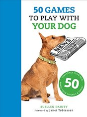 50 Games to Play with Your Dog - Dainty, Suellen