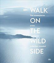 Walk on the Wild Side : The Masterpieces of the Carmignac Collection Revealed - Celant, Germano