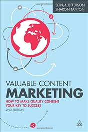 Valuable Content Marketing 2e : How to Make Quality Content Your Key to Success - Jefferson, Sonja