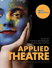 Applied Theatre : International Case Studies and Challenges for Practice  - Prendergast, Monica