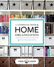 Complete Book of Home Organization : 336 Tips and Projects - Hammersley, Toni