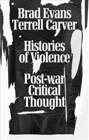 Histories of Violence : Post-War Critical Thought - Evans, Brad