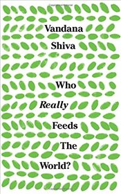 Who Really Feeds the World? - Shiva, Vandana