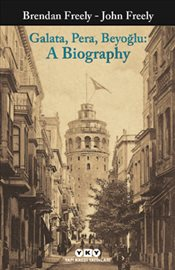 Galata Pera Beyoğlu : A Biography - Freely, Brendan