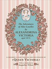 Adventures of Alice Laselles : A Childrens Story written by Queen Victoria - Victoria, Alexandrina