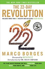 22-Day Revolution : The Plant-Based Program That Will Transform Your Body, Reset Your Habits and Cha - Borges, Marco