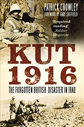 Kut 1916 : Courage and Failure in Iraq - Crowley, Patrick