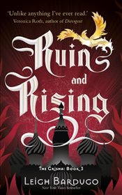 Ruin and Rising : The Grisha, Book 3 - Bardugo, Leigh