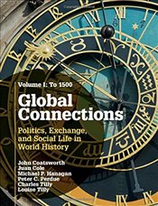 Global Connections: Volume 1, To 1500: Politics, Exchange, and Social Life in World History - Coatsworth, John