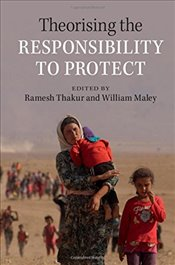 Theorising the Responsibility to Protect - Thakur, Ramesh