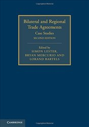 Bilateral and Regional Trade Agreements : Case Studies Volume 2 : 2nd Edition - Lester, Simon