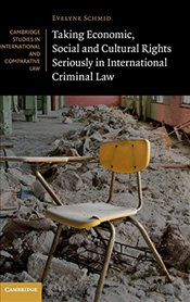 Taking Economic, Social and Cultural Rights Seriously in International Criminal Law (Cambridge Studi - Schmid, Evelyne