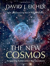 New Cosmos : Answering Astronomys Big Questions - Eicher, David J.