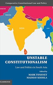 Unstable Constitutionalism : Law and Politics in South Asia (Comparative Constitutional Law and  - Tushnet, Mark
